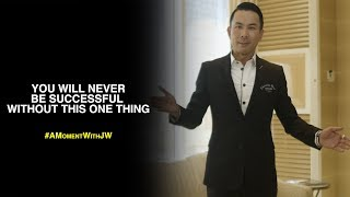 A Moment With JW | You Will Never Be Successful Without This One Thing