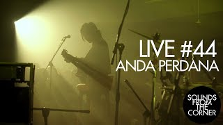 Sounds From The Corner : Live #44 Anda Perdana