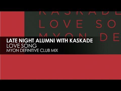 Late Night Alumni & Kaskade - Love Song (Myon Definitive Club Mix)