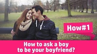HOW TO ASK A BOY TO BE YOUR BOYFRIEND ?!