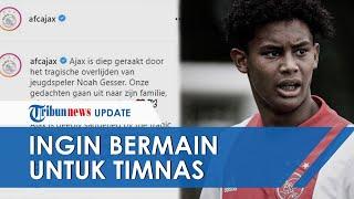 Begini Kronologi Tewasnya Noah Gesser, Pemain Muda Ajax Keturunan Indonesia yang Alami Kecelakaan