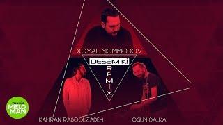 Xəyal Məmmədov & Kamran Rasoolzadeh - Desəm ki (Ogün Dalka Remix)