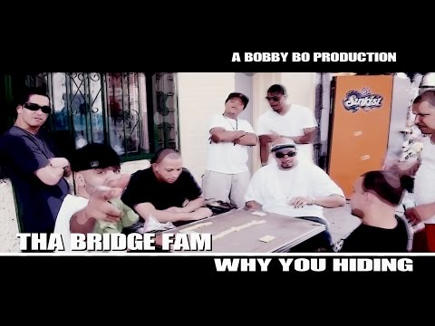 THA BRIDGE FAM - WHY YOU HIDING