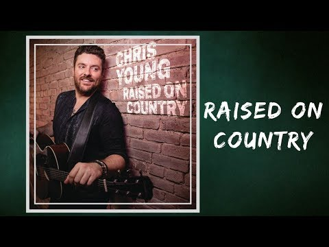 Chris Young - Raised On Country (Lyrics)