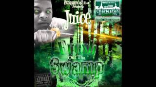Juice - Swervin' Feat. Dab [Fresh Out Tha Swamp] [9']
