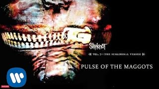 Slipknot - Pulse of the Maggots (Audio)
