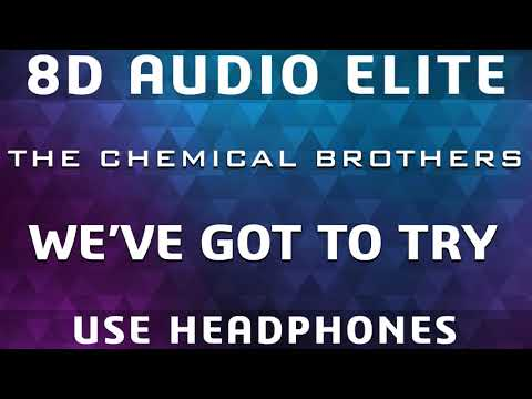 Play Download The Chemical Brothers - We've Got To Try |8D Audio Elite|