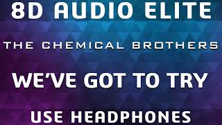 The Chemical Brothers   We've Got To Try |8D Audio Elite|