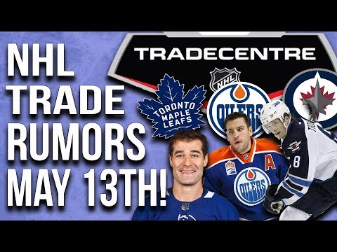 NHL Trade Rumors! Jets, Leafs, Oilers! (May 13th)