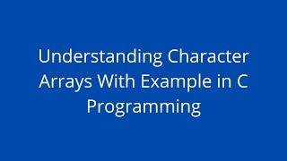 Character Arrays and Strings in C Programming with Example   Character Arrays in C   Strings in C