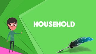 What Is Household? Explain Household, Define Household, Meaning Of Household