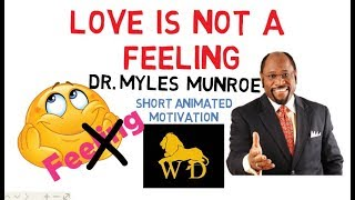Love Is NOT A FEELING But A CHOICE By Dr Myles Munroe(Must Watch!)Animated