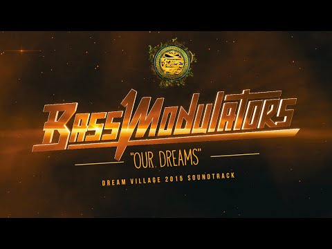 Bass Modulators - 'Our Dreams' (Official Dream Village 2015 Soundtrack)
