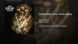 Gucci Mane   I'm Not Goin' (feat. Kevin Gates)