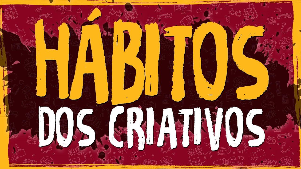 Quais são os Hábitos dos Criativos?