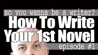 How To Write Your First Novel (So You Wanna Be A Writer #1)