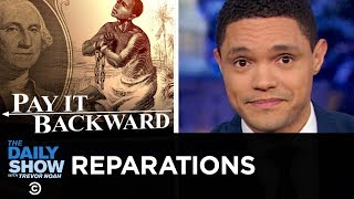The Reparations Debate: Should America Compensate the Descendants of Slaves? | The Daily Show