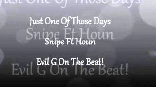 Just One Of Those Days Snipe Ft Houn  Evil G On The Beat!!!