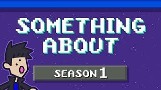 """""""Something About"""" Season 1 (Loud Sound Warning) 📼"""