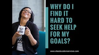 Why do I Find it Hard to Seek Help for my Goals?