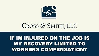 If I'm Injured on the Job is my Recovery Limited to Workers' Compensation?