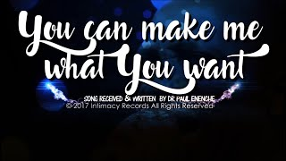 YOU CAN MAKE ME WHAT YOU WANT   Dr Paul Enenche