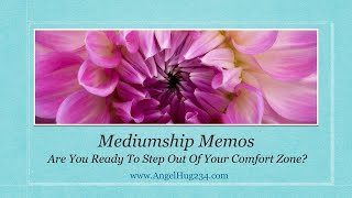 Mediumship Memos: Are You Ready To Step Out Of Your Comfort Zone?