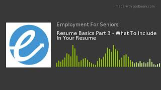 Resume Basics Part 3 - What To Include In Your Resume