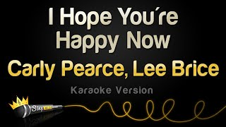 Carly Pearce, Lee Brice - I Hope You're Happy Now (Karaoke Version)