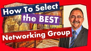 Business Networking Groups - 9 Tips To Find The Best Referral Group
