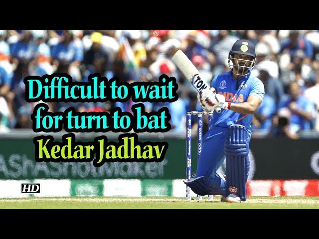 World Cup 2019 | Difficult to wait for turn to bat: Kedar Jadhav