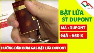 Hướng dẫn bơm ga S.T.Dupont cho các AE không mua được bình ga riêng của Dupont | Deva.vn