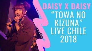 "Daisy x Daisy ""Towa No Kizuna"" Live Chile 2018"
