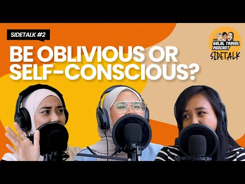 The Halal Travel Podcast S4 SideTalk 2 | Would You Rather Be Oblivious or Self-Conscious?