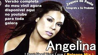 ANGELINA - I DON`T NEED YOUR LOVE ( RELEASE MIX ) BY ZAQUEU DE PAULA