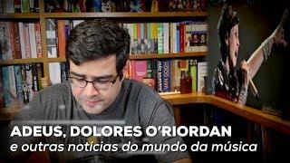 Adeus, Dolores O'Riordan e outras notícias do mundo da música   Notícias   Alta Fidelidade