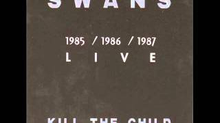 Swans - Kill The Child - Like A Drug (Sha La La la)