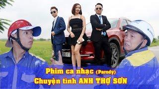 Phim Ca Nhạc CHUYỆN TÌNH ANH THỢ SƠN | Nhạc Chế | Parody | Hài Tết 2019