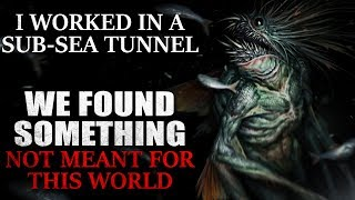 """""""I worked in a sub-sea tunnel. We found something not meant for this world"""" Creepypasta"""