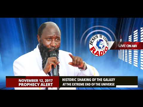 PROPHECY OF HISTORIC SHAKING OF THE GALAXY AT THE EXTREME END OF THE UNIVERSE, PROPHET DR. OWUOR!