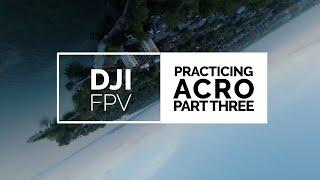 DJI FPV - Practicing Acrobatic Flying - Part Three | 4K-60fps