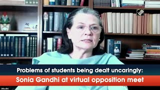 Problems of students being dealt uncaringly: Sonia Gandhi at virtual opposition meet  IMAGES, GIF, ANIMATED GIF, WALLPAPER, STICKER FOR WHATSAPP & FACEBOOK