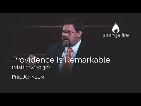 Providence Is Remarkable (Matthew 10:30) Phil Johnson