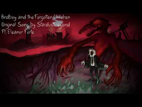 【Eleanor Forte】Birdboy and the Forgotten Children (Song) 【StardustLegend】