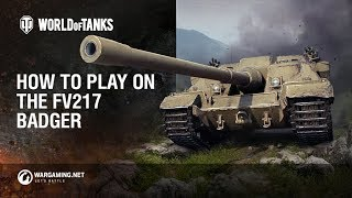 World of Tanks - How to play the FV217 Badger