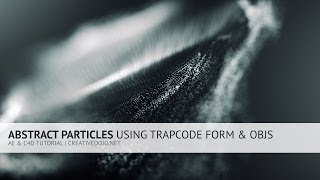 AE & C4D: Abstract Particles Using Trapcode Form and OBJs Tutorial