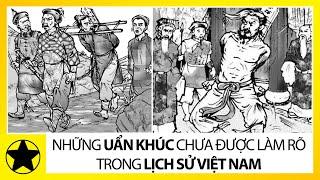 Những Uẩn Khúc Chưa Được Làm Rõ Trong Lịch Sử Việt Nam