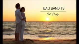 Bali Bandits - Oh Baby (Original Mix)