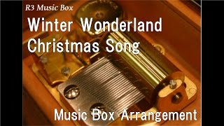 Winter Wonderland/Christmas Song [Music Box]
