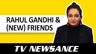 TV Newsance 38: Rahul Gandhi & (New) Friends